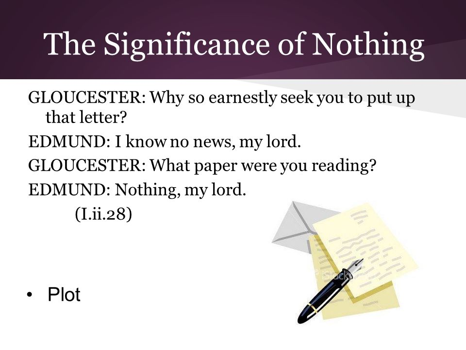 The Significance of Nothing GLOUCESTER: Why so earnestly seek you to put up that letter.