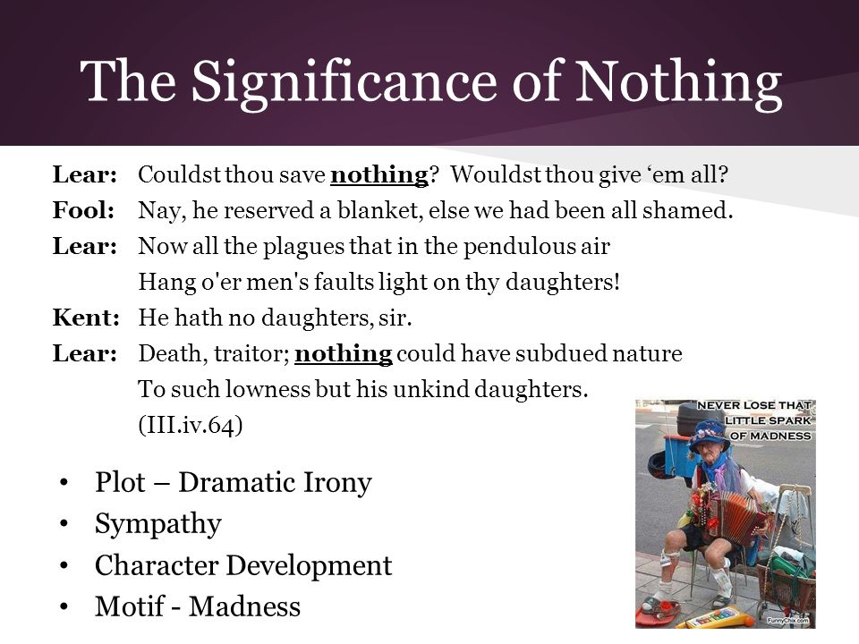 The Significance of Nothing Lear: Couldst thou save nothing.
