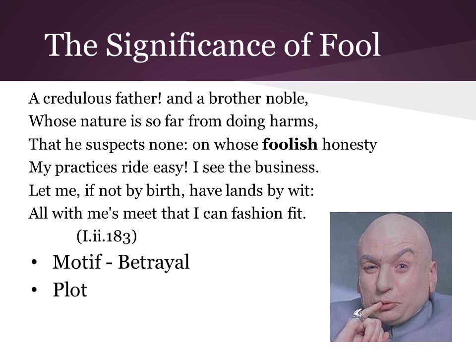 The Significance of Fool A credulous father.