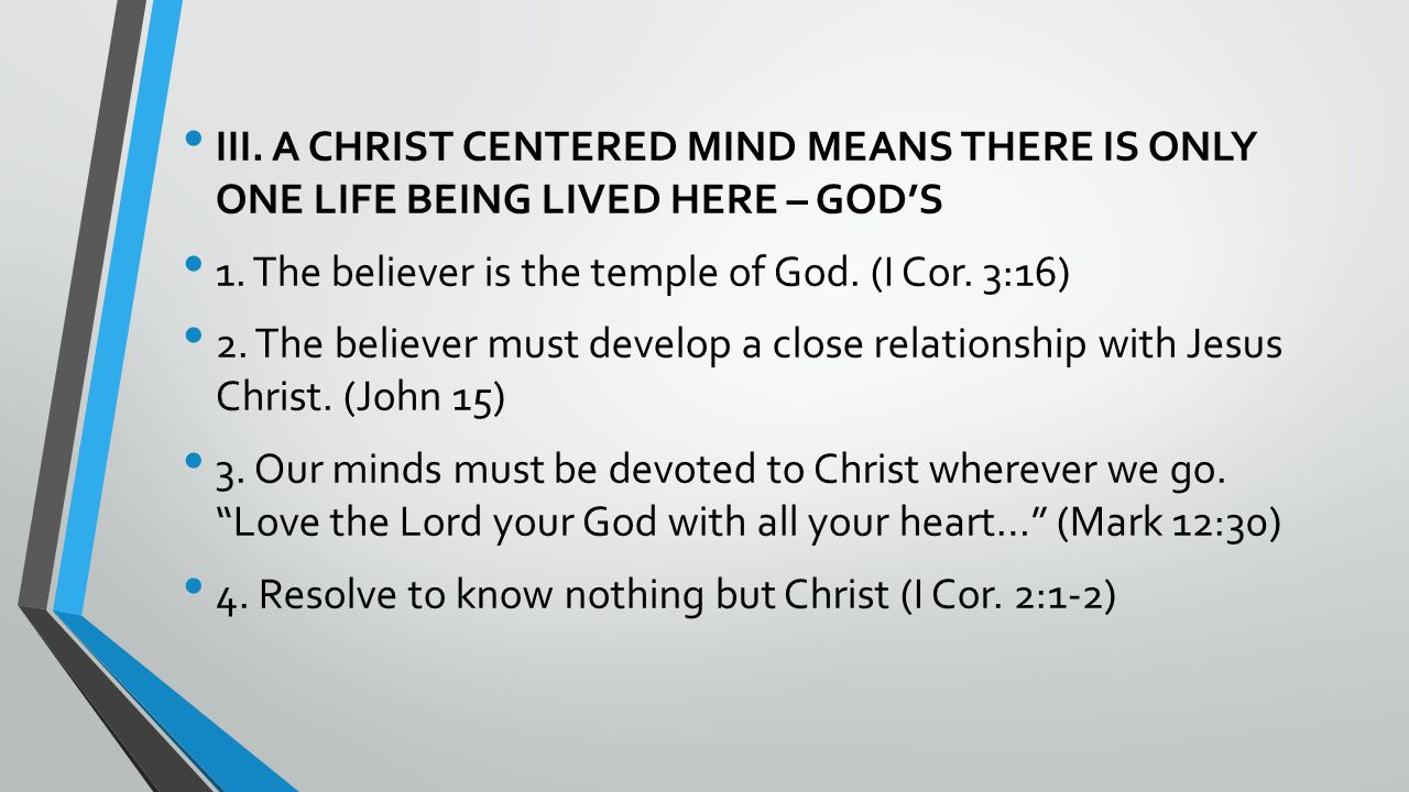 III.A CHRIST CENTERED MIND MEANS THERE IS ONLY ONE LIFE BEING LIVED HERE – GOD'S 1.