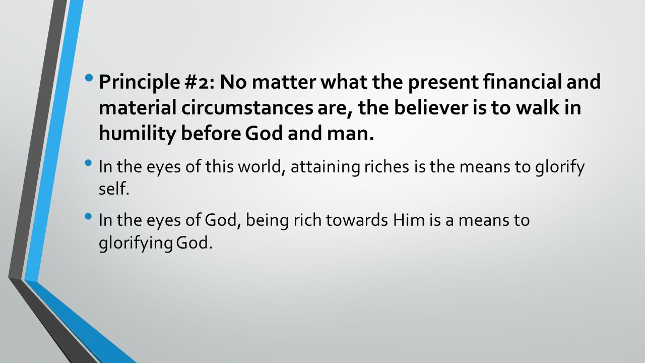 Principle #2: No matter what the present financial and material circumstances are, the believer is to walk in humility before God and man.