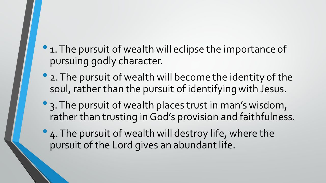 1.The pursuit of wealth will eclipse the importance of pursuing godly character.