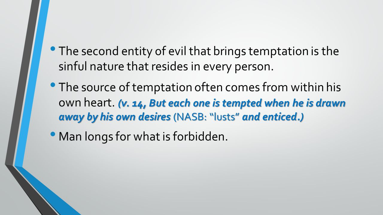 The second entity of evil that brings temptation is the sinful nature that resides in every person.