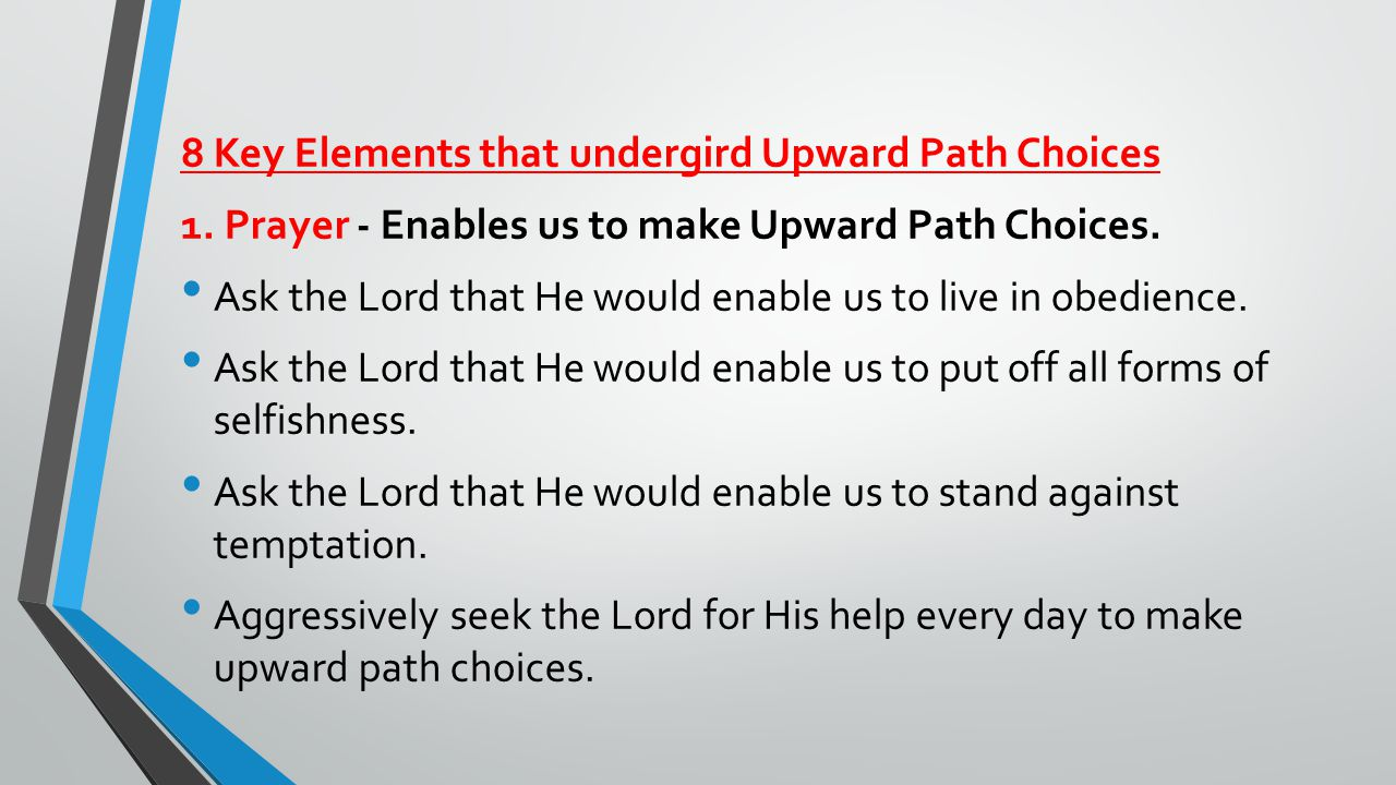 8 Key Elements that undergird Upward Path Choices 1.