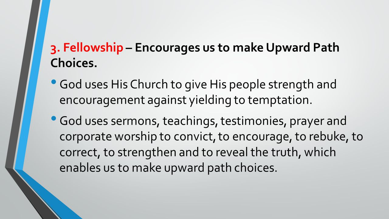 3.Fellowship – Encourages us to make Upward Path Choices.