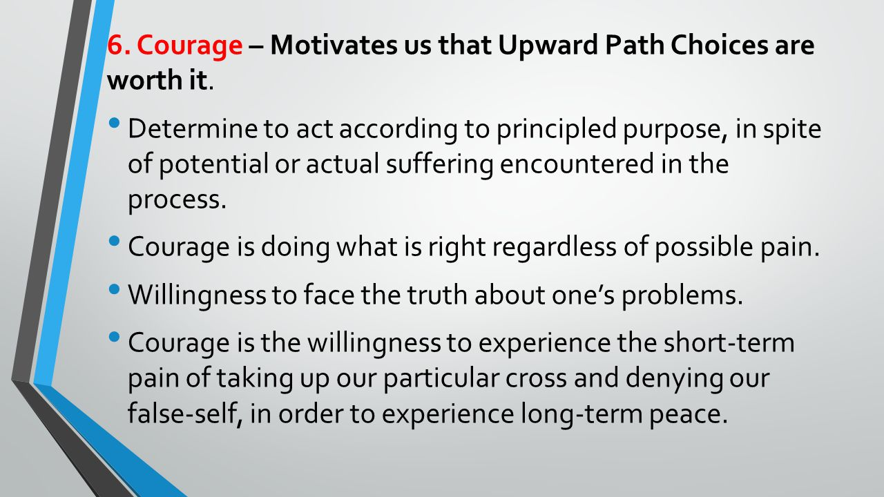 6.Courage – Motivates us that Upward Path Choices are worth it.