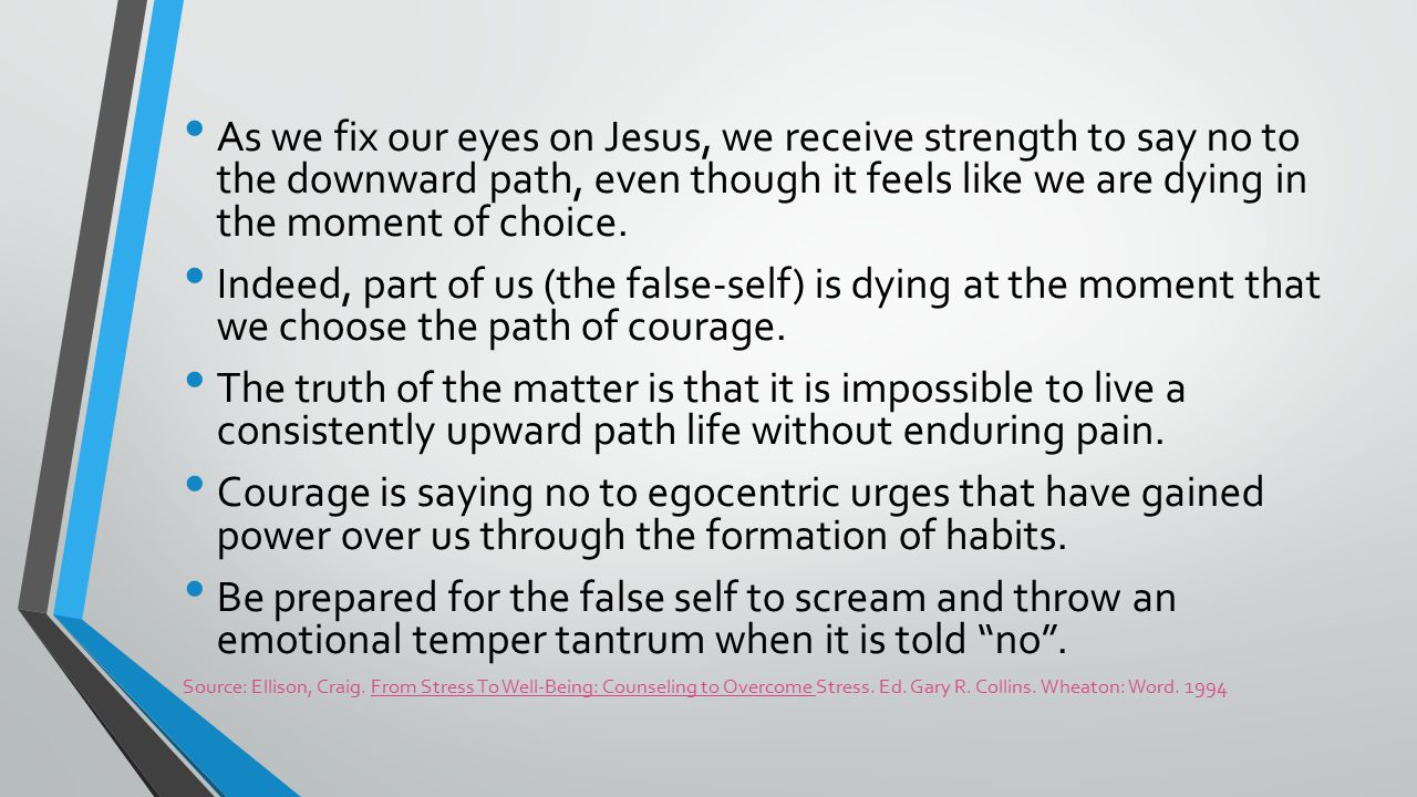 As we fix our eyes on Jesus, we receive strength to say no to the downward path, even though it feels like we are dying in the moment of choice.