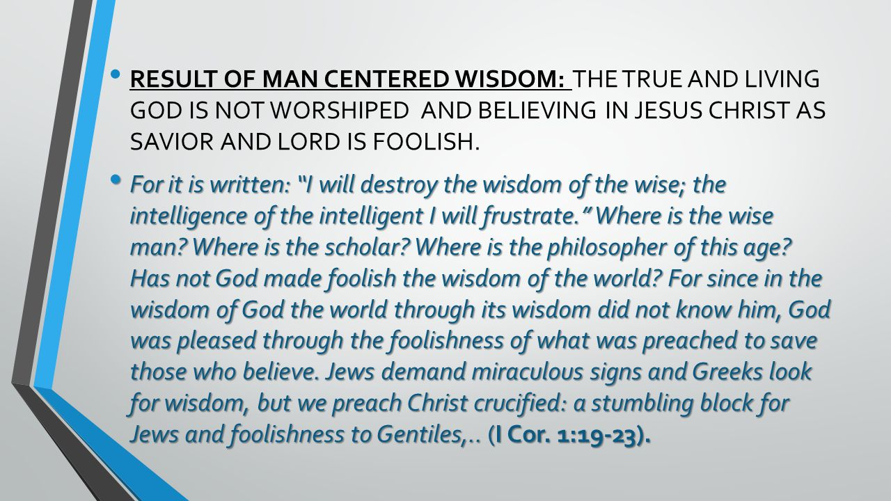 RESULT OF MAN CENTERED WISDOM: THE TRUE AND LIVING GOD IS NOT WORSHIPED AND BELIEVING IN JESUS CHRIST AS SAVIOR AND LORD IS FOOLISH.
