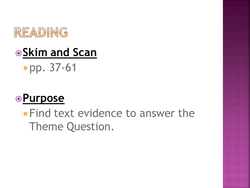  Skim and Scan  pp. 37-61  Purpose  Find text evidence to answer the Theme Question.