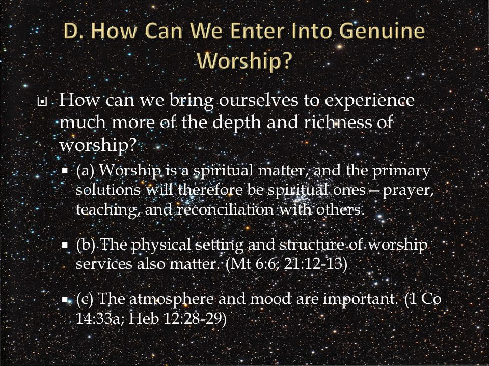  How can we bring ourselves to experience much more of the depth and richness of worship.