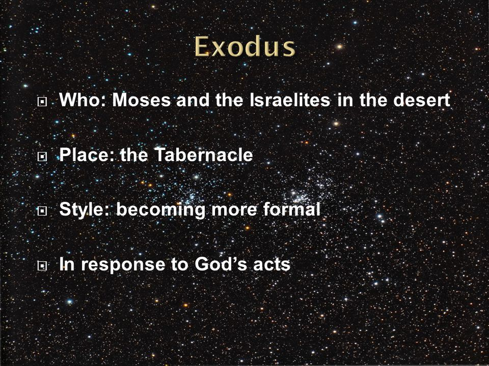  Who: Moses and the Israelites in the desert  Place: the Tabernacle  Style: becoming more formal  In response to God's acts