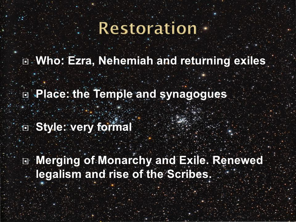  Who: Ezra, Nehemiah and returning exiles  Place: the Temple and synagogues  Style: very formal  Merging of Monarchy and Exile.