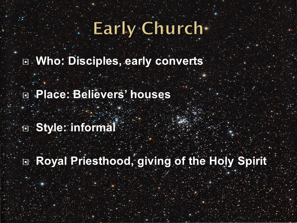  Who: Disciples, early converts  Place: Believers' houses  Style: informal  Royal Priesthood, giving of the Holy Spirit