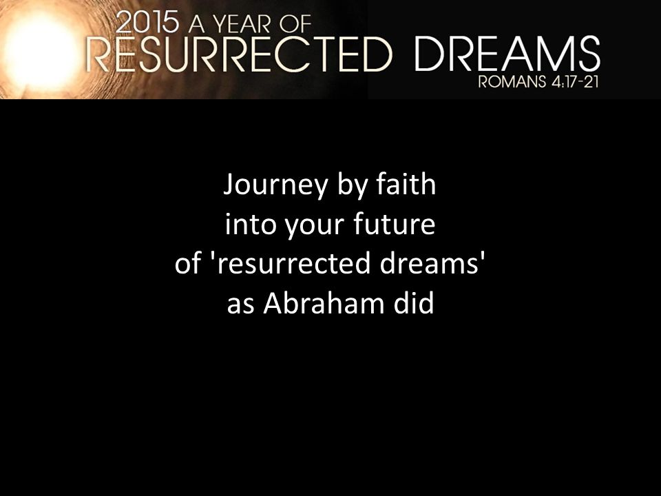 Journey by faith into your future of resurrected dreams as Abraham did