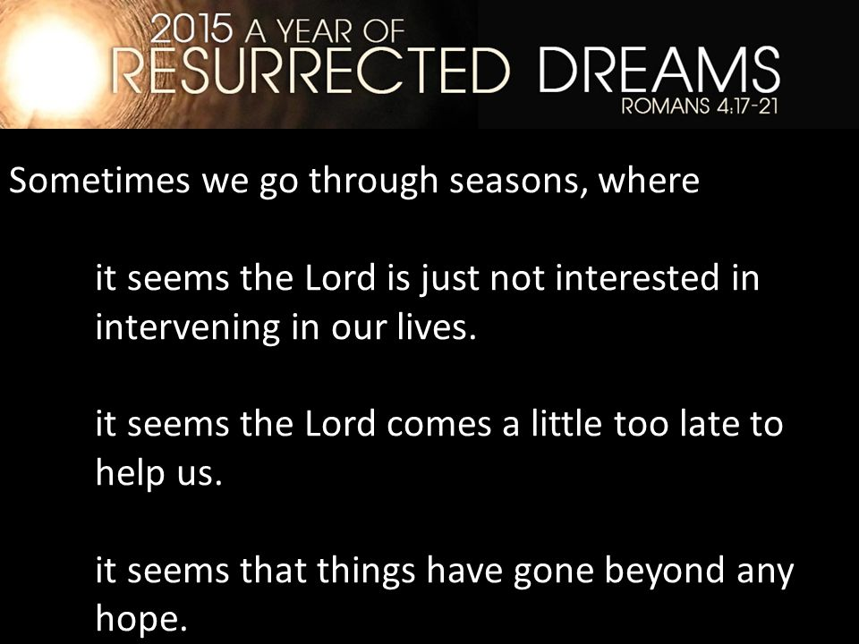 Sometimes we go through seasons, where it seems the Lord is just not interested in intervening in our lives.