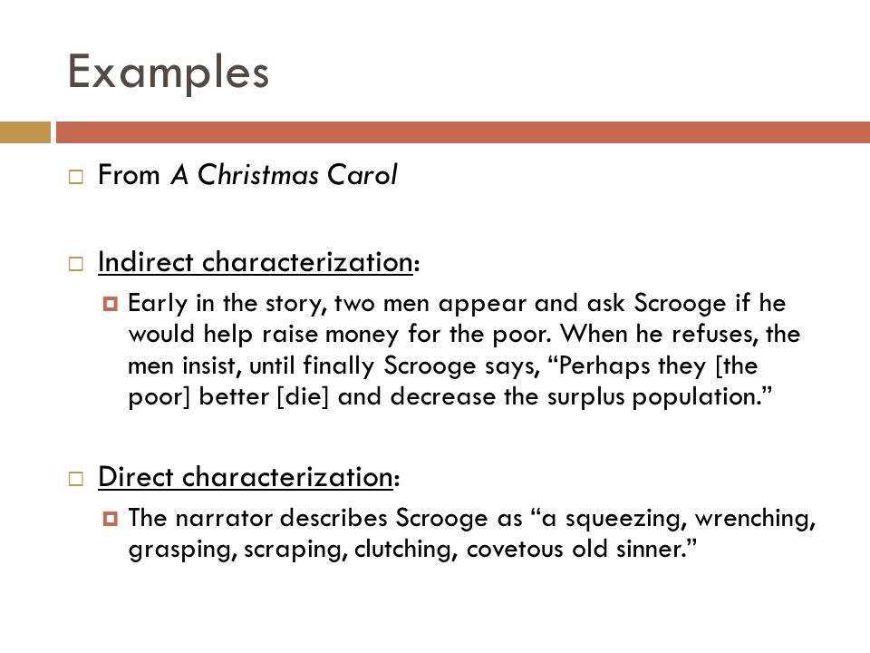Examples  From A Christmas Carol  Indirect characterization:  Early in the story, two men appear and ask Scrooge if he would help raise money for t