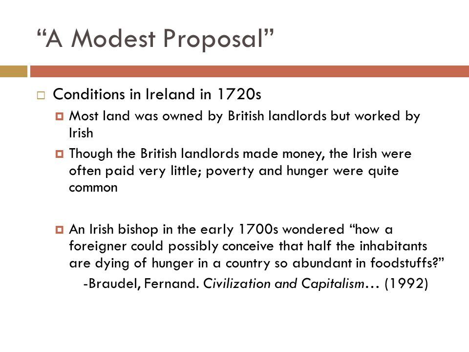 """A Modest Proposal""  Conditions in Ireland in 1720s  Most land was owned by British landlords but worked by Irish  Though the British landlords mad"