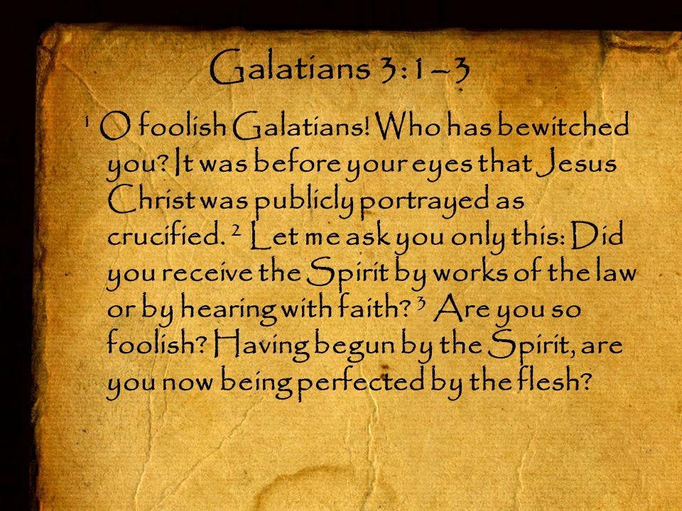 1 O foolish Galatians. Who has bewitched you.