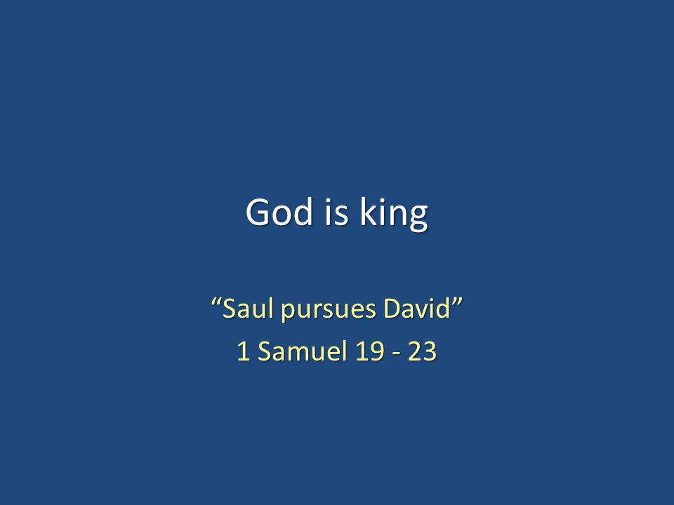 "God is king ""Saul pursues David"" 1 Samuel 19 - 23"