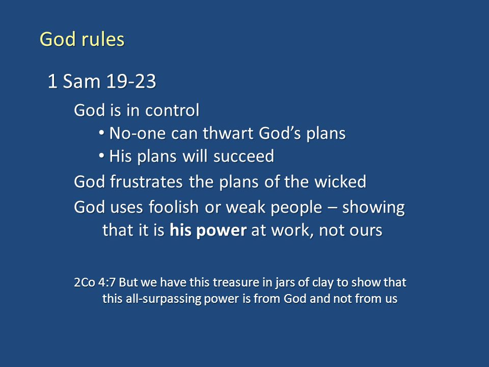 God rules 1 Sam 19-23 God is in control No-one can thwart God's plans No-one can thwart God's plans His plans will succeed His plans will succeed God