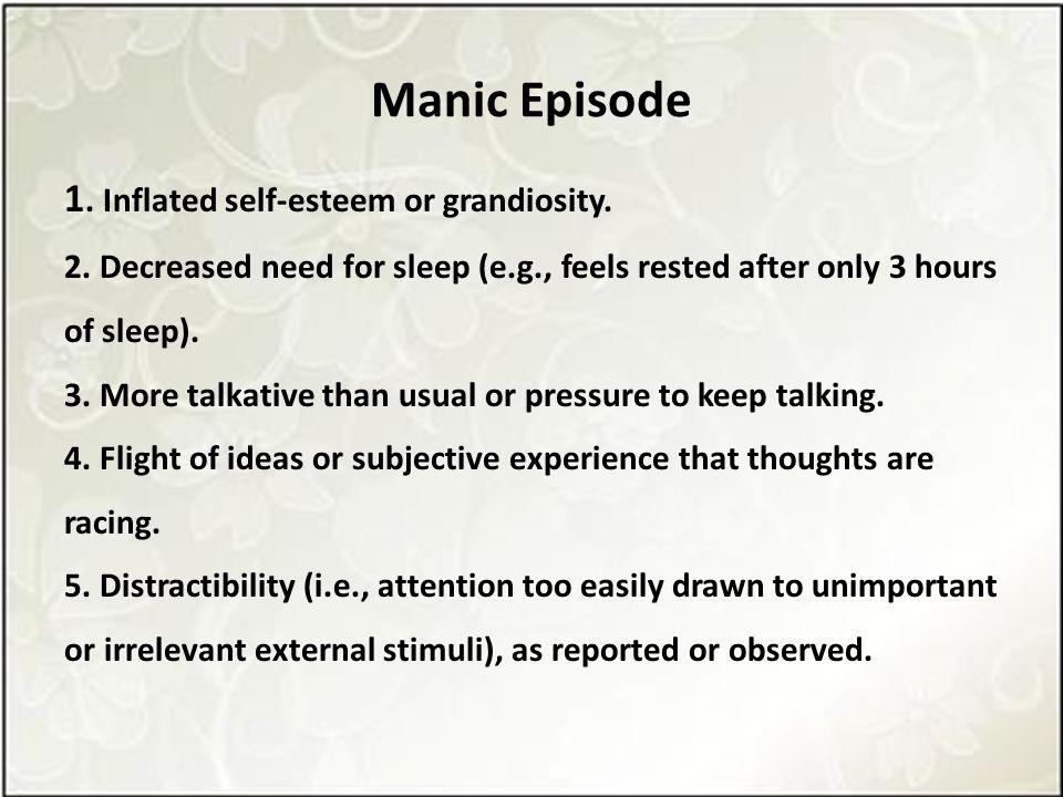 Manic Episode 1. Inflated self-esteem or grandiosity.