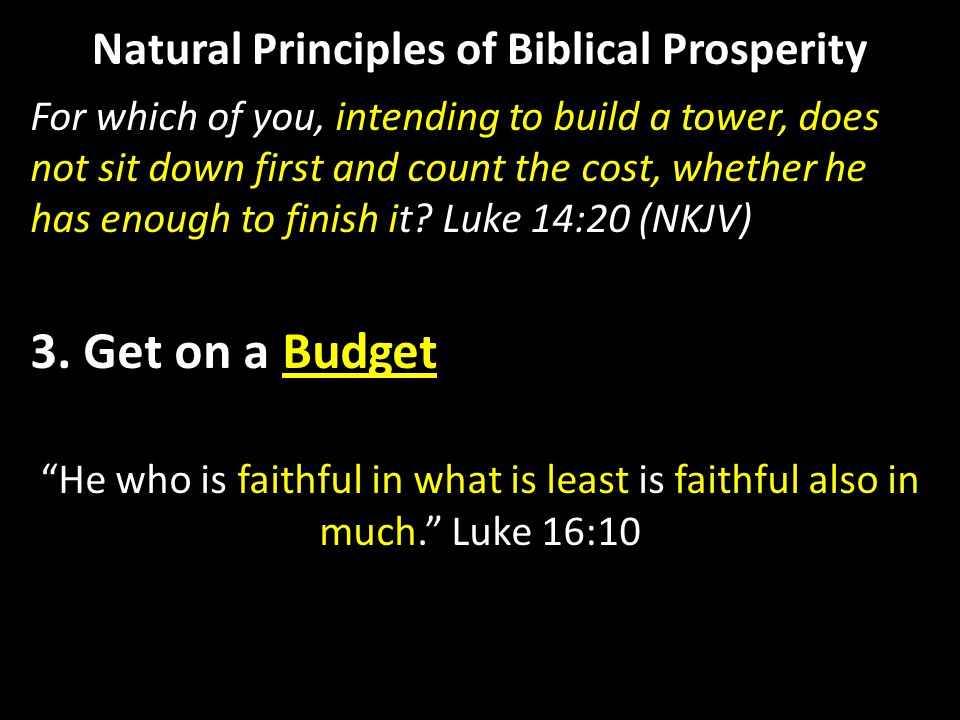 Natural Principles of Biblical Prosperity For which of you, intending to build a tower, does not sit down first and count the cost, whether he has eno