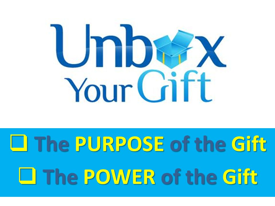  The PURPOSE of the Gift  The POWER of the Gift