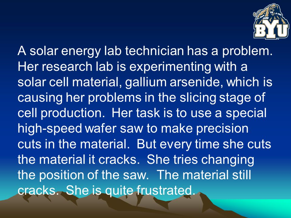 A solar energy lab technician has a problem.