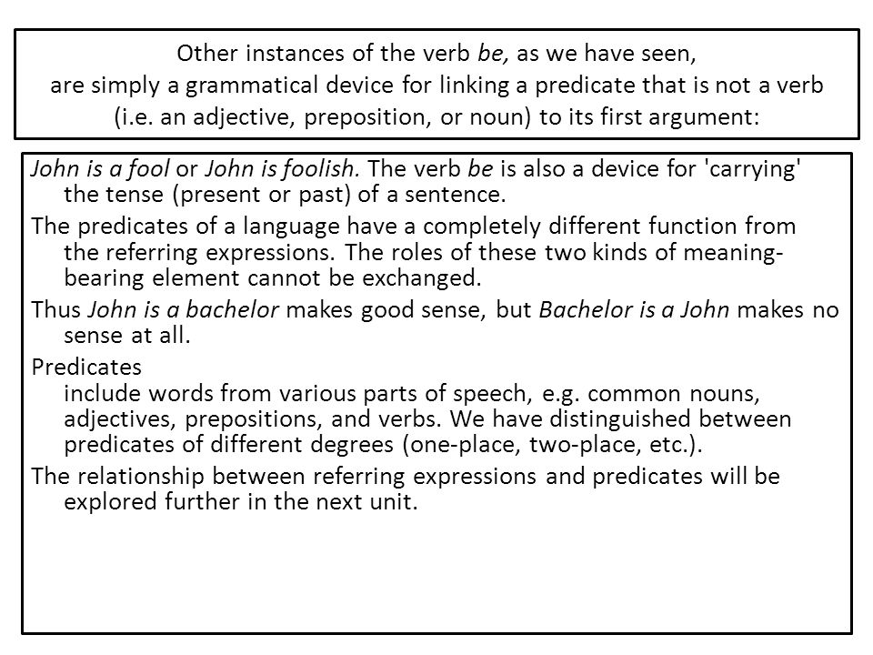 Other instances of the verb be, as we have seen, are simply a grammatical device for linking a predicate that is not a verb (i.e. an adjective, prepos