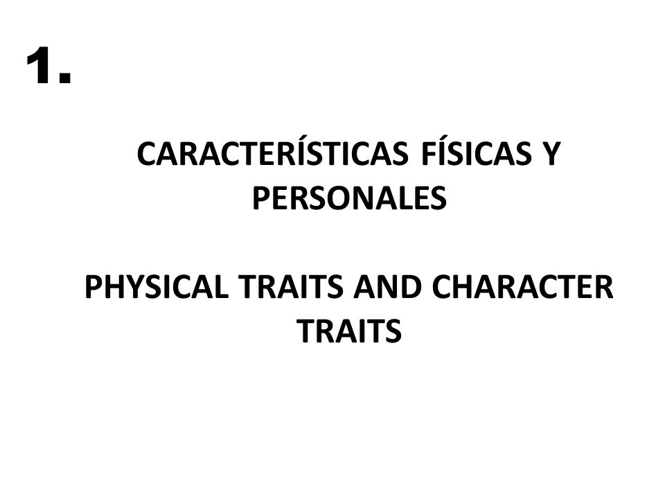 CARACTERÍSTICAS FÍSICAS Y PERSONALES PHYSICAL TRAITS AND CHARACTER TRAITS 1.