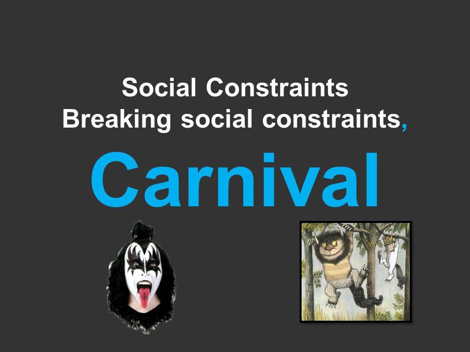 Social Constraints Breaking social constraints, Carnival