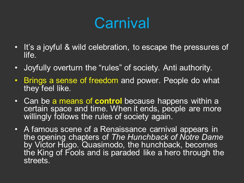Carnival It's a joyful & wild celebration, to escape the pressures of life.