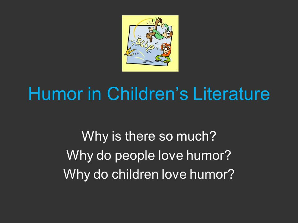 Humor in Children's Literature Why is there so much.