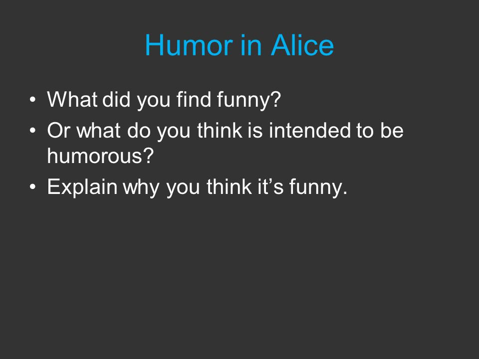 Humor in Alice What did you find funny. Or what do you think is intended to be humorous.