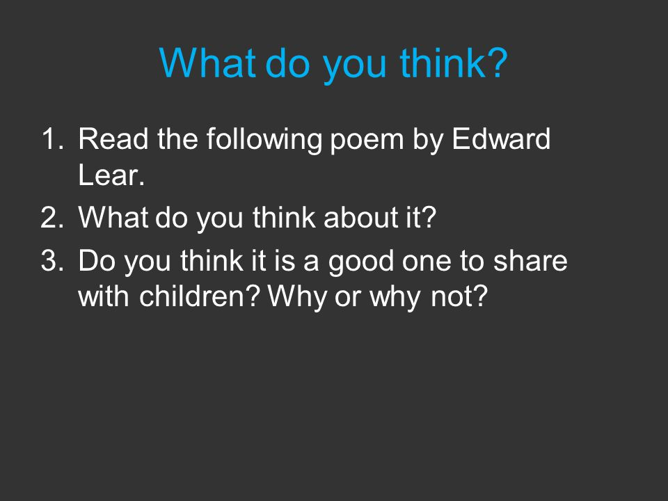 What do you think. 1.Read the following poem by Edward Lear.