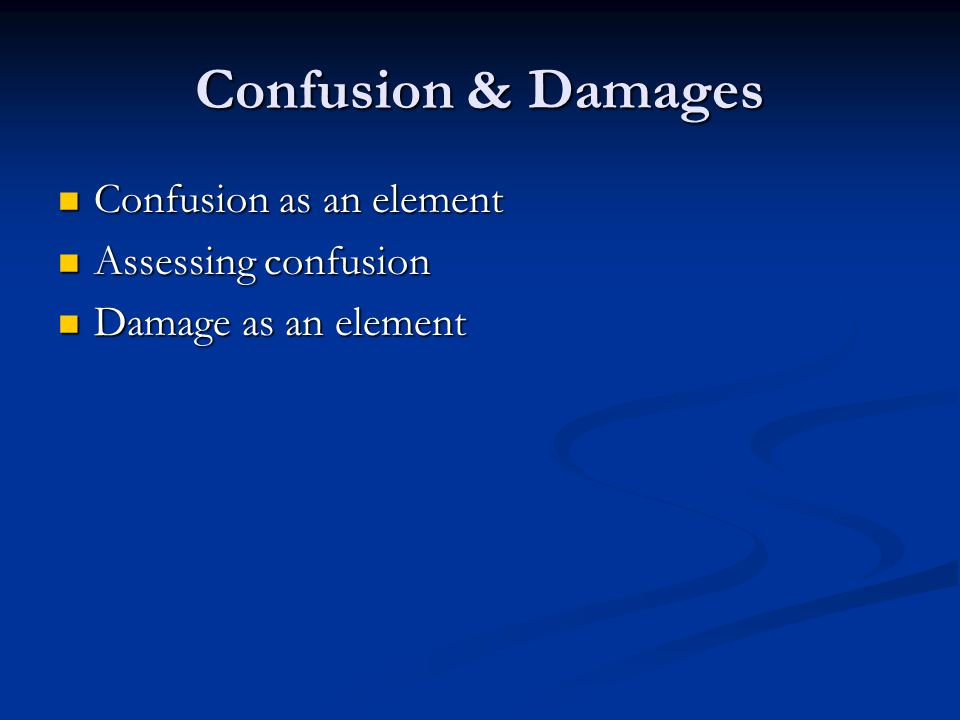Confusion & Damages Confusion as an element Confusion as an element Assessing confusion Assessing confusion Damage as an element Damage as an element