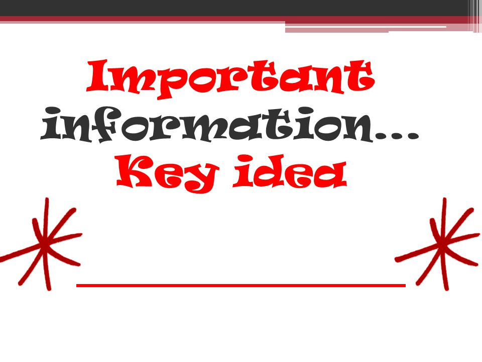 Important information… Key idea