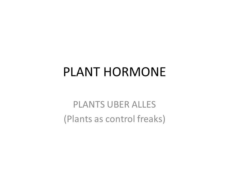 PLANT HORMONE PLANTS UBER ALLES (Plants as control freaks)