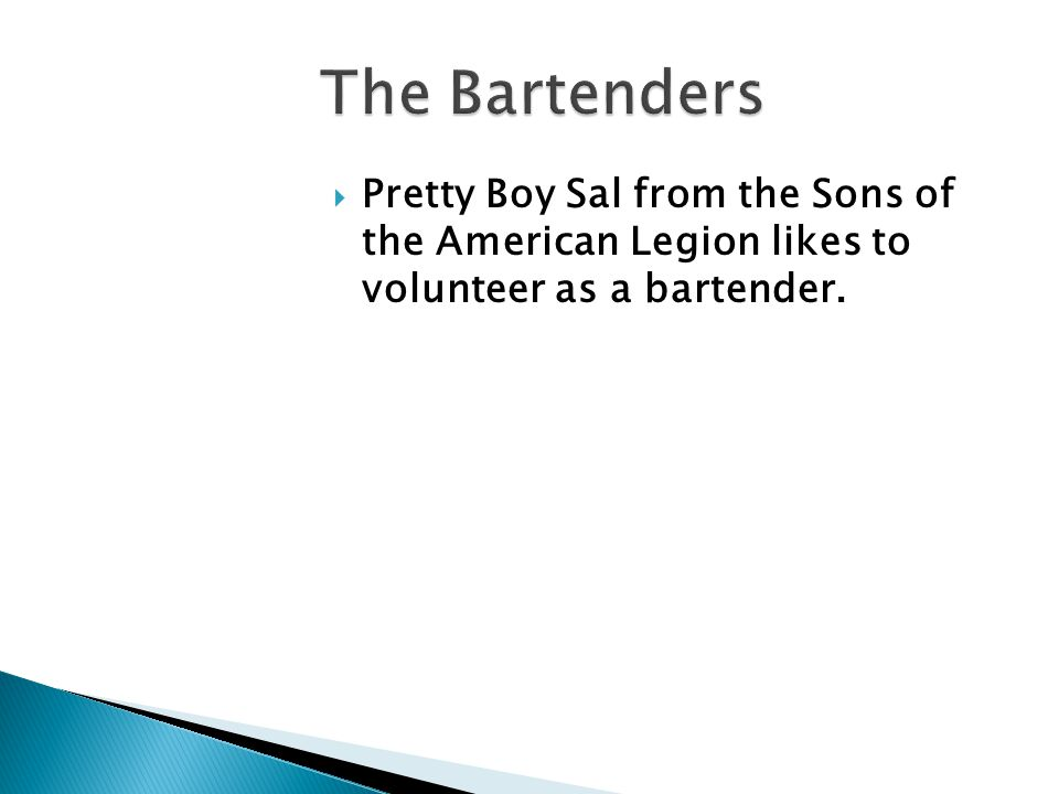  Pretty Boy Sal from the Sons of the American Legion likes to volunteer as a bartender.
