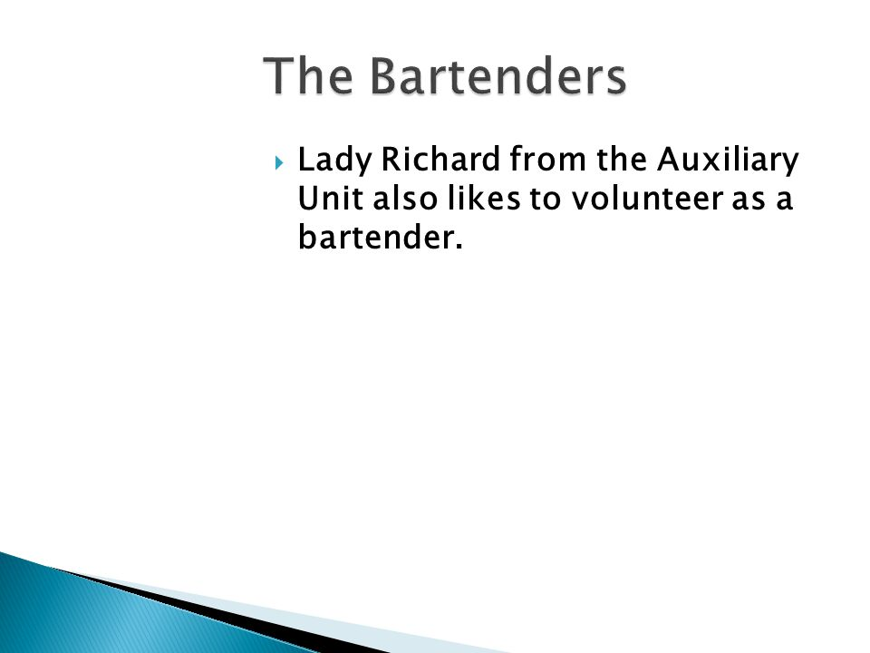  Lady Richard from the Auxiliary Unit also likes to volunteer as a bartender.