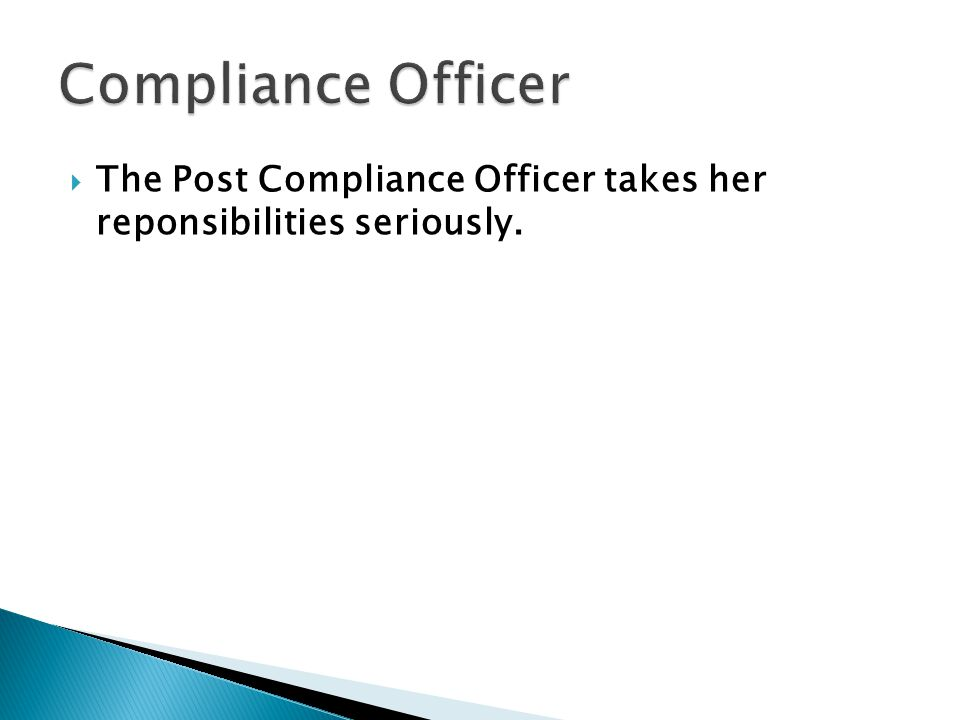  The Post Compliance Officer takes her reponsibilities seriously.