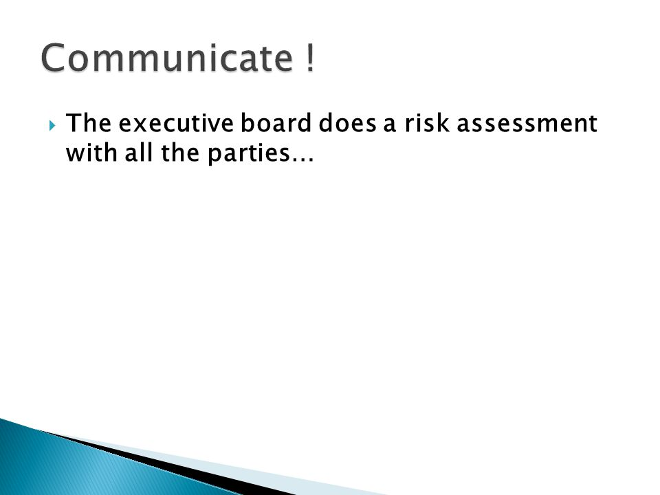 The executive board does a risk assessment with all the parties…