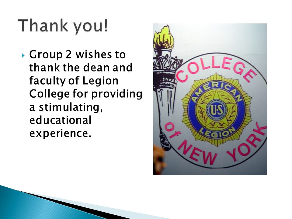  Group 2 wishes to thank the dean and faculty of Legion College for providing a stimulating, educational experience.
