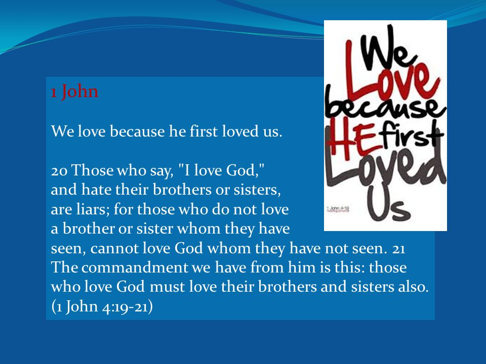 1 John We love because he first loved us.