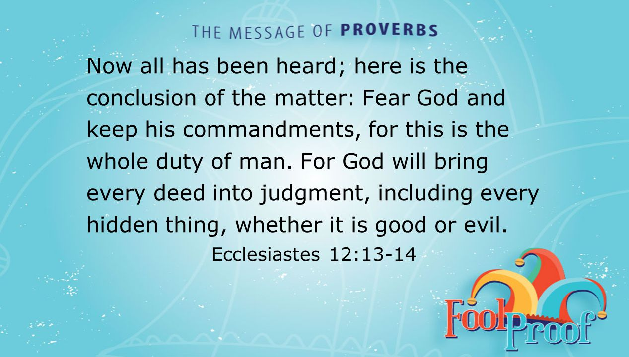 textbox center Now all has been heard; here is the conclusion of the matter: Fear God and keep his commandments, for this is the whole duty of man. Fo