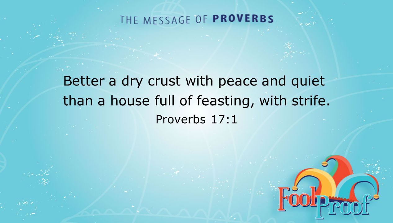textbox center Better a dry crust with peace and quiet than a house full of feasting, with strife.