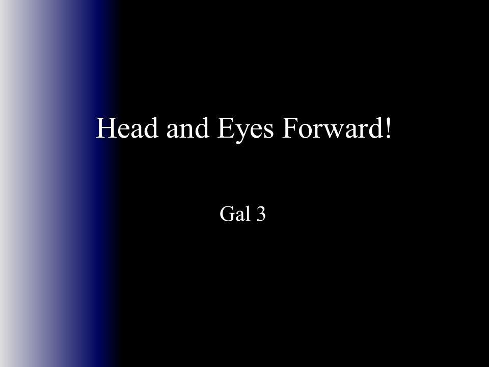 Head and Eyes Forward! Gal 3