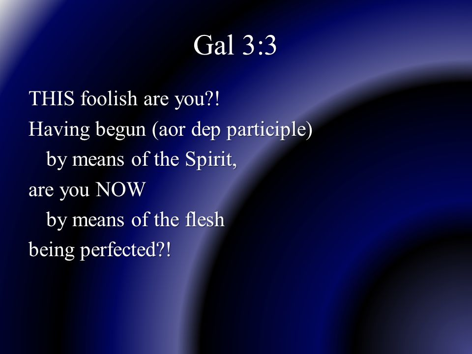 Gal 3:3 THIS foolish are you?.