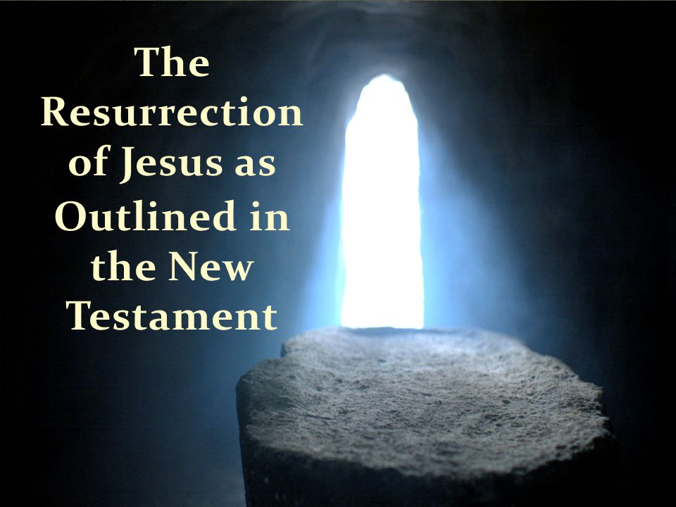 The Resurrection of Jesus as Outlined in the New Testament
