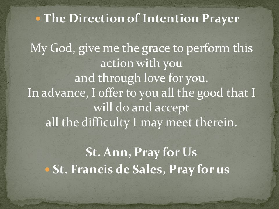 The Direction of Intention Prayer My God, give me the grace to perform this action with you and through love for you.